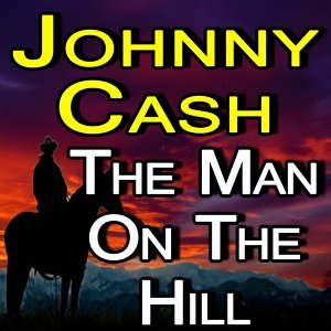 Johnny Cash The Man On The Hil