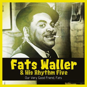 Our Very Good Friend, Fats