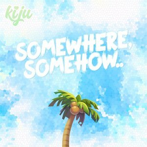 Somewhere, Somehow..