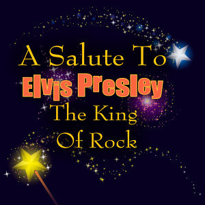 A Salute To Elvis Presley - The King Of Rock