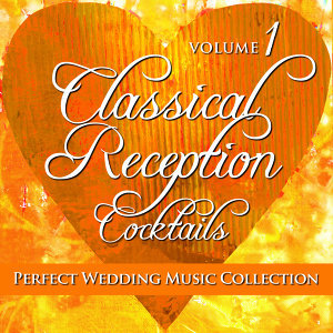 Perfect Wedding Music Collection: Classical Reception - Cocktails, Vol. 1