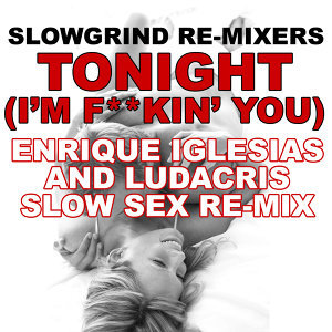 Tonight (I'm F**kin' You) (Enrique Iglesias and Ludacris Slow Sex Re-Mix)