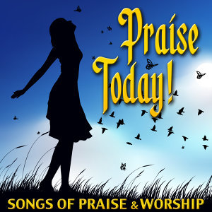 Praise Today - Songs Of Praise & Worship