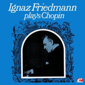 Ignaz Friedmann Plays Chopin (Remastered Historical Recording)