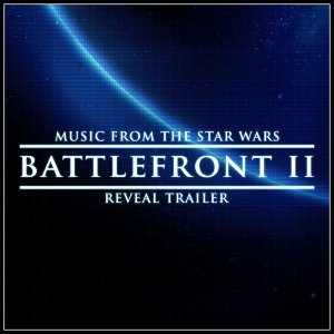 """Music from The """"Star Wars Battlefront II"""" Reveal Trailer"""