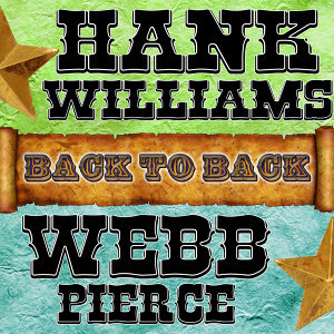 Back To Back: Hank Williams & Webb Pierce