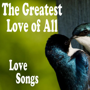 Greatest Love Songs: The Greatest Love of All