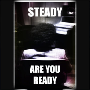 Steady Are You Ready