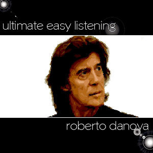 Ultimate Easy Listening - Roberto Danova