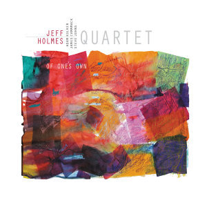"Jeff Holmes Quartet ""Of One's Own"""