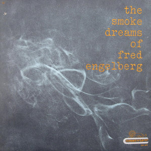 The Smoke Dreams Of Fred Engelberg