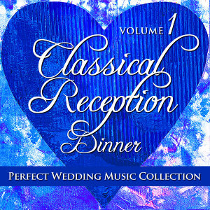 Perfect Wedding Music Collection: Classical Reception - Dinner, Vol. 1