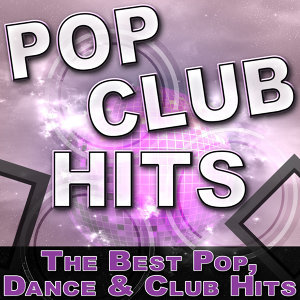 Pop Club Hits - The Best Pop, Dance & Club Hits
