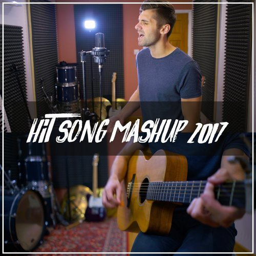 Hit Song Mashup 2017
