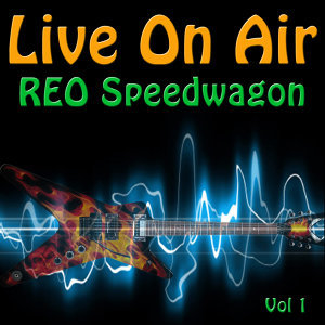 Live On Air: REO Speedwagon, Vol 1