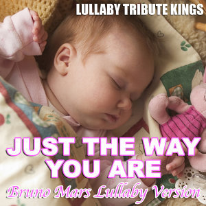 Just The Way You Are (Bruno Mars Lullaby Version)