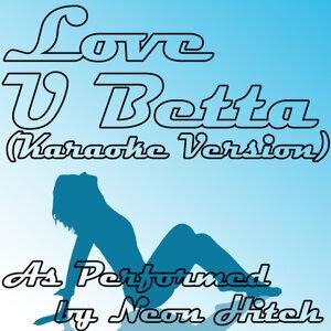 Love U Betta (Karaoke Version) [As Performed By Neon Hitch]