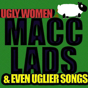 Ugly Women & Even Uglier Songs