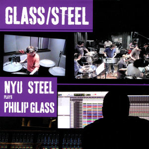 Glass / Steel : NYU Plays Philip Glass