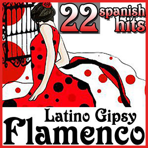 22 Spanish Hits Latino Gipsy Flamenco