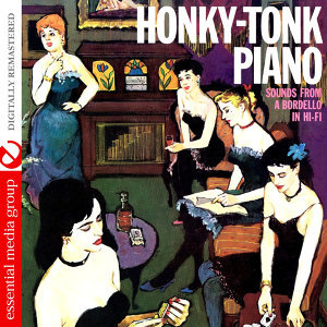 Honky-Tonk Piano: Sounds From A Bordello In Hi-Fi (Digitally Remastered)