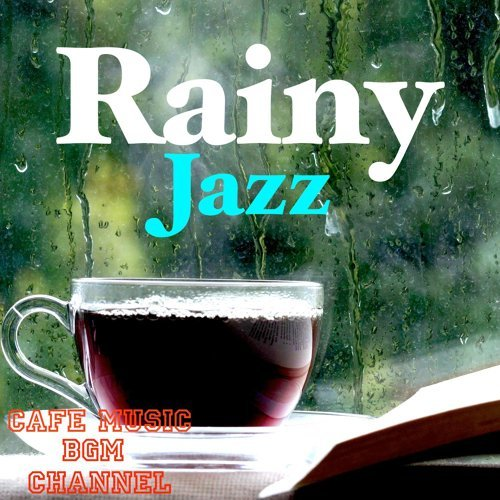 cafe music bgm channel rainy jazz relaxing jazz with rain sound