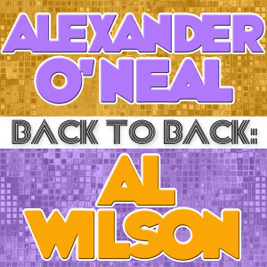 Back To Back: Alexander O'Neal & Al Wilson