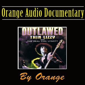 Orange Audio Documentary: Outlawed - Thin Lizzy and the Real Phill Lynott