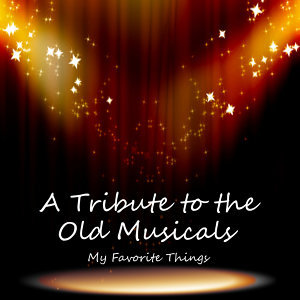 A Tribute to the Old Musicals: My Favorite Things