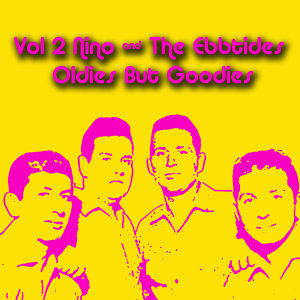 Vol 2 Nino & The Ebbtides  Oldies But Goodies