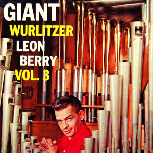 Giant Wurlitzer Pipe Organ Volume 3