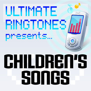 Ultimate Ringtones Presents Childrens Songs