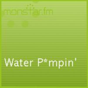 Water P*mpin'