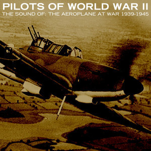 The Sound Of: The Aeroplane At War 1939-1945