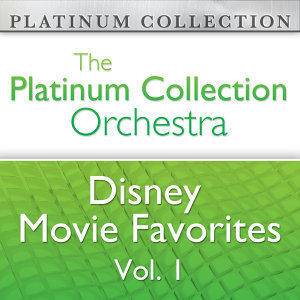 The Platinum Collection Orchestra: Disney Movie Favorites Vol. 1