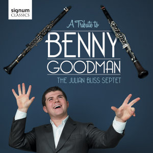 Julian Bliss: A Tribute to Benny Goodman