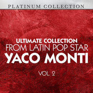 Ultimate Collection From Latin Pop Star Yaco Monti, Vol. 2