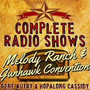 Complete Radio Shows: Melody Ranch & Gunhawk Convention