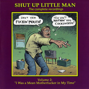 "Shut Up Little Man - Complete Recordings Volume 2: ""I Was A Mean Motherfucker In My Time"""