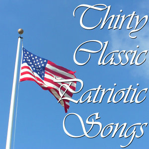 Thirty Classic Patriotic Songs