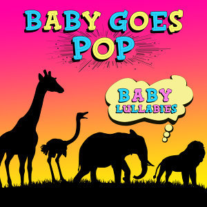 Baby Goes Pop - Baby Lullabies