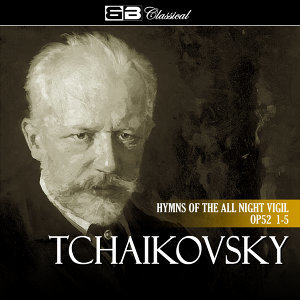 Tchaikovsky Hymns of the All Night Vigil Op 52 1-5