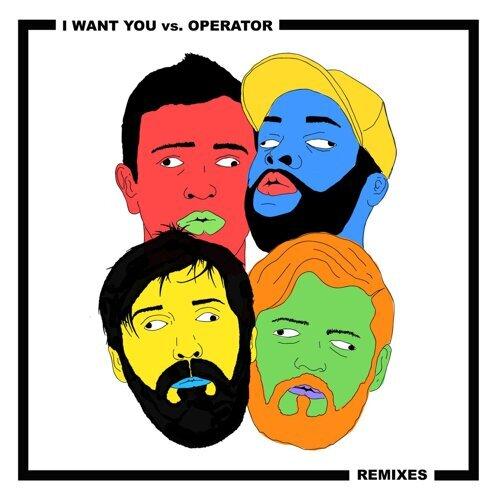 I Want You vs. Operator Remixes