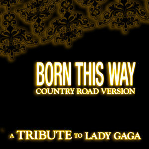 Born This Way (Country Road Version) Single - A Tribute to Lady Gaga