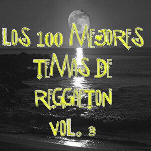 Los 100 mejores temas de Reggaeton Vol 3