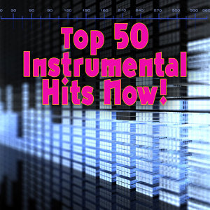 Top 50 Instrumental Hits Now!