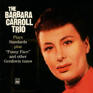 The Barbara Carrol Trio Plays Standars and Funny Face