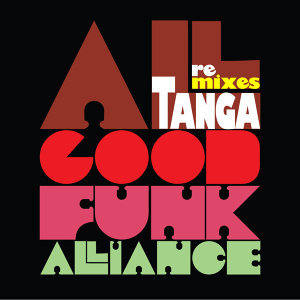 TANGA - All Good Funk Alliance Remixes