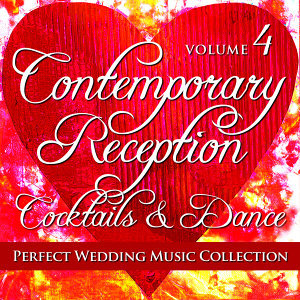 Perfect Wedding Music Collection: Contemporary Reception - Cocktails and Dance, Vol. 4