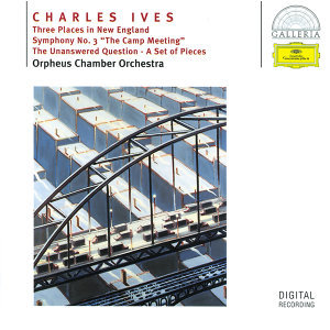 Ives: Three Places in New England; Symphony No.3; The Unanswered Question; A Set of Pieces